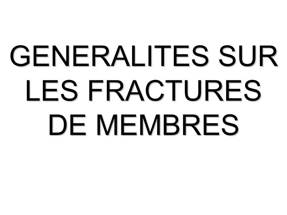 GENERALITES SUR LES FRACTURES DE MEMBRES