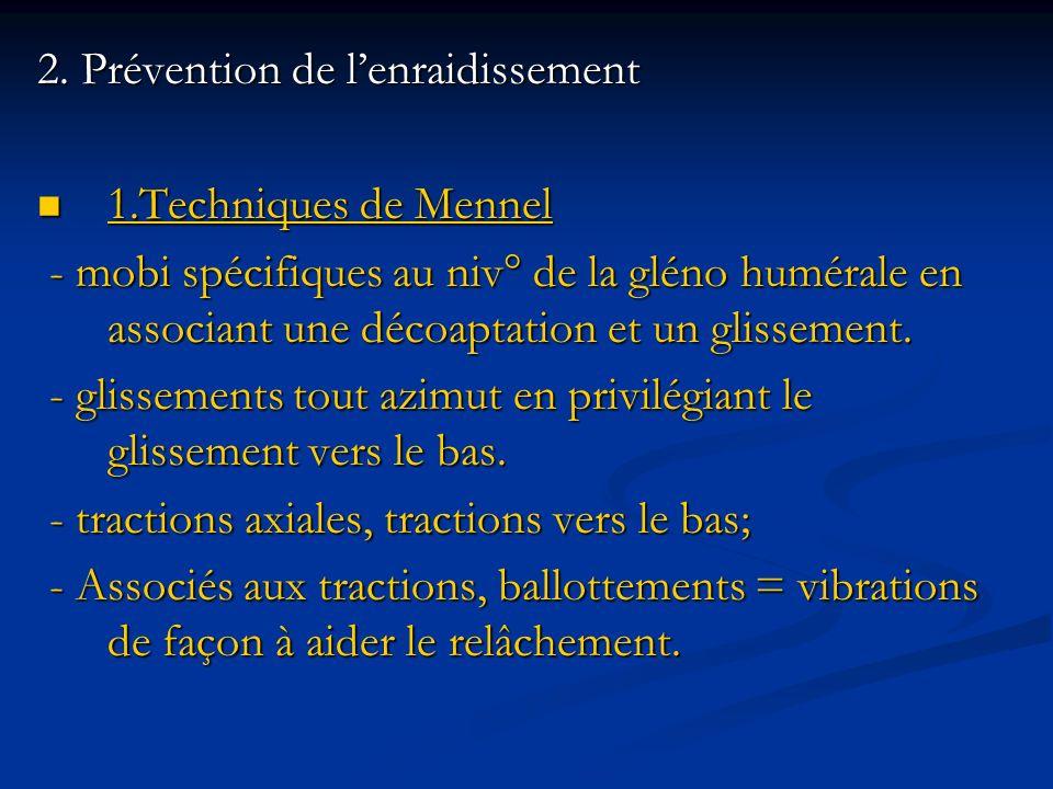 2. Prévention de lenraidissement 1.Techniques de Mennel 1.Techniques de Mennel - mobi spécifiques au niv° de la gléno humérale en associant une décoap