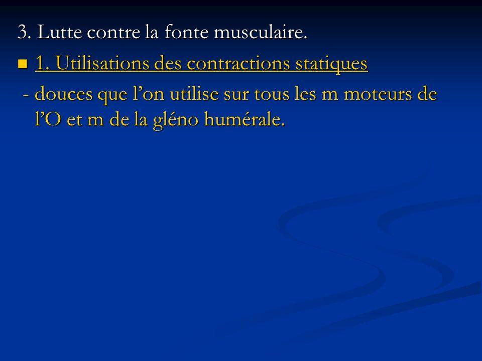 3. Lutte contre la fonte musculaire. 1. Utilisations des contractions statiques 1. Utilisations des contractions statiques - douces que lon utilise su
