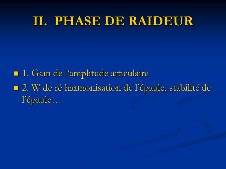 II. PHASE DE RAIDEUR 1. Gain de lamplitude articulaire 1. Gain de lamplitude articulaire 2. W de ré harmonisation de lépaule, stabilité de lépaule… 2.