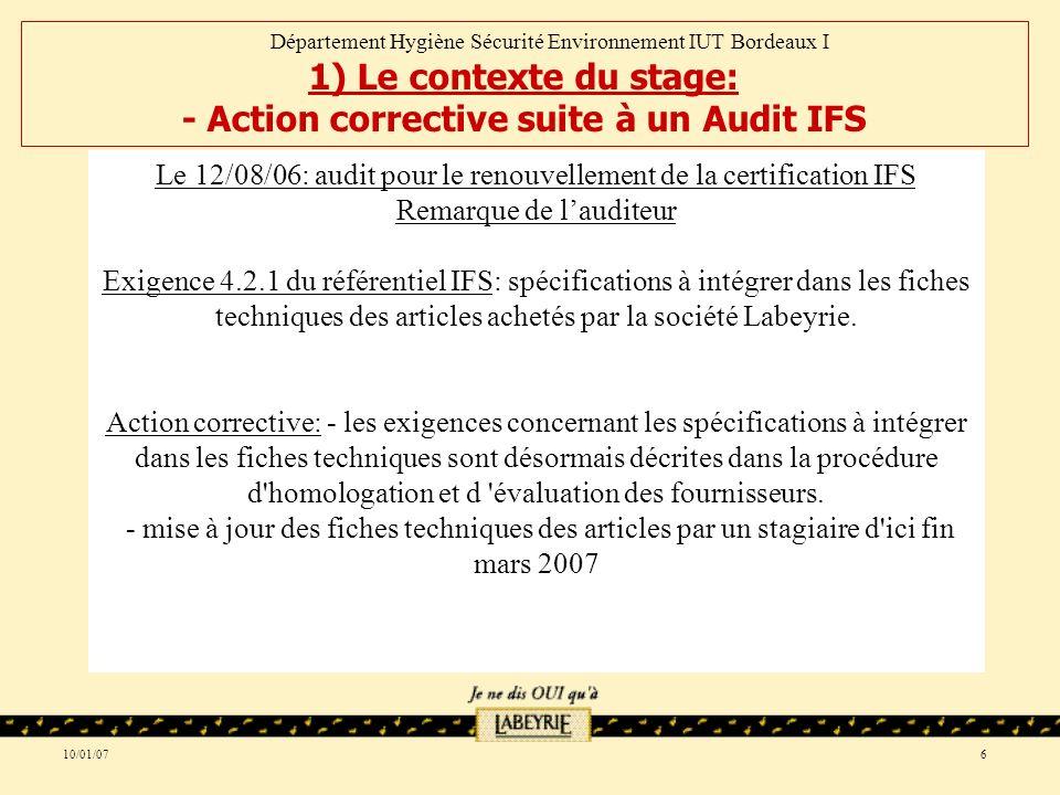 10/01/076 Le 12/08/06: audit pour le renouvellement de la certification IFS Remarque de lauditeur Exigence 4.2.1 du référentiel IFS: spécifications à intégrer dans les fiches techniques des articles achetés par la société Labeyrie.
