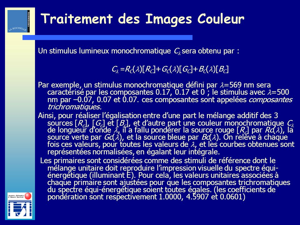 Laboratoire dInformatique et dImagerie Industrielle Traitement des Images Couleur Un stimulus lumineux monochromatique C sera obtenu par : C R C ( )[R