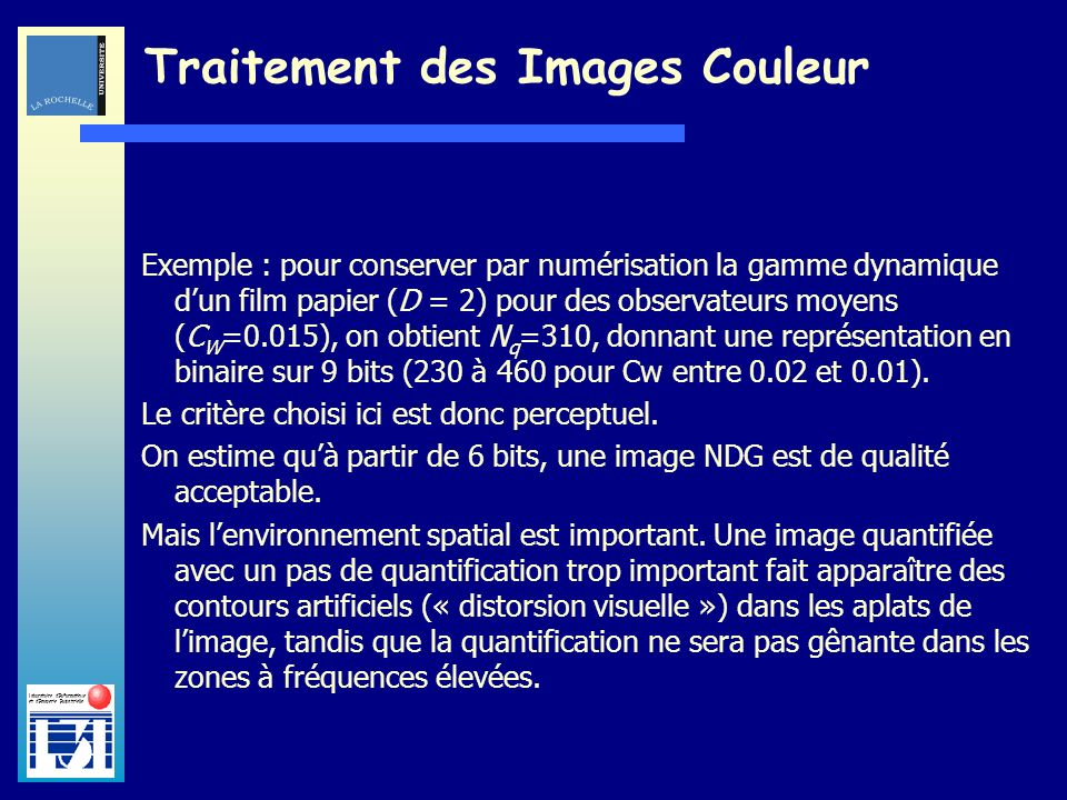 Laboratoire dInformatique et dImagerie Industrielle Traitement des Images Couleur Exemple : pour conserver par numérisation la gamme dynamique dun fil
