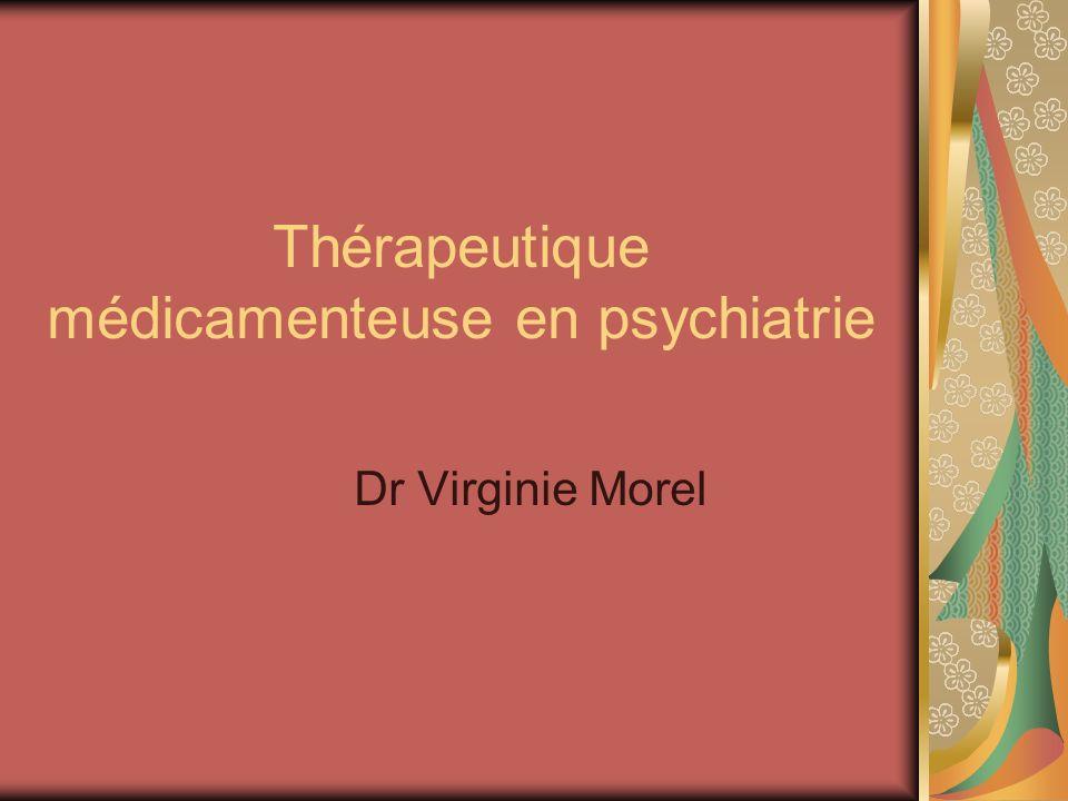 Thérapeutique médicamenteuse en psychiatrie Dr Virginie Morel