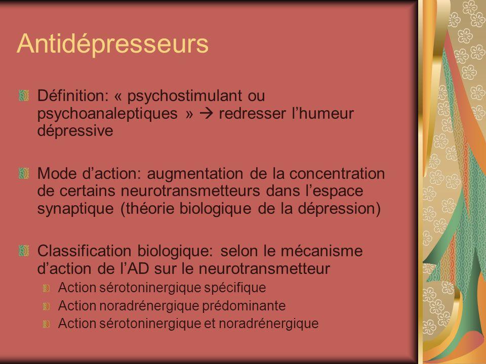 Antidépresseurs Définition: « psychostimulant ou psychoanaleptiques » redresser lhumeur dépressive Mode daction: augmentation de la concentration de c
