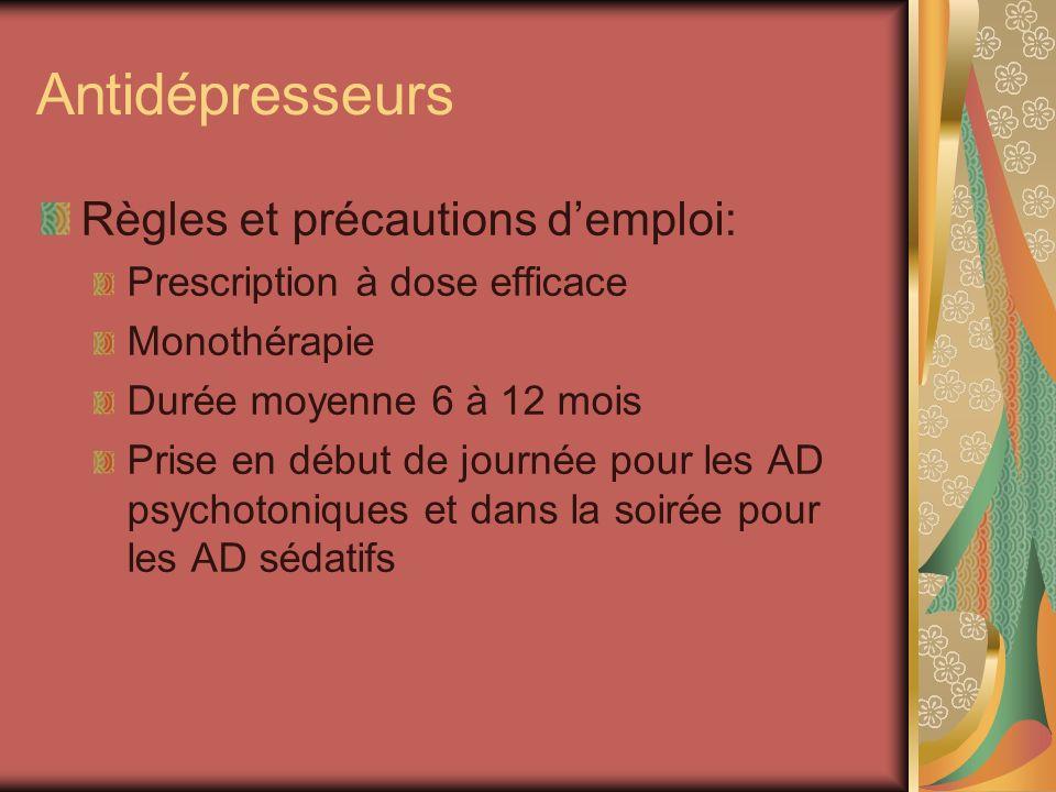 Antidépresseurs Règles et précautions demploi: Prescription à dose efficace Monothérapie Durée moyenne 6 à 12 mois Prise en début de journée pour les