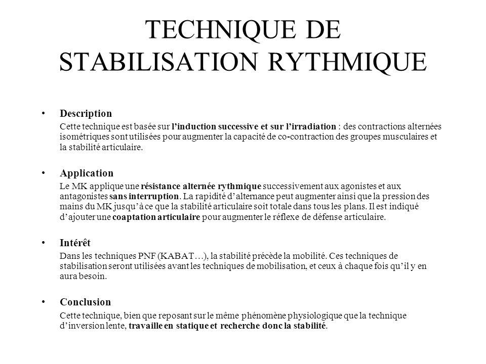 TECHNIQUE DE STABILISATION RYTHMIQUE Description Cette technique est basée sur linduction successive et sur lirradiation : des contractions alternées