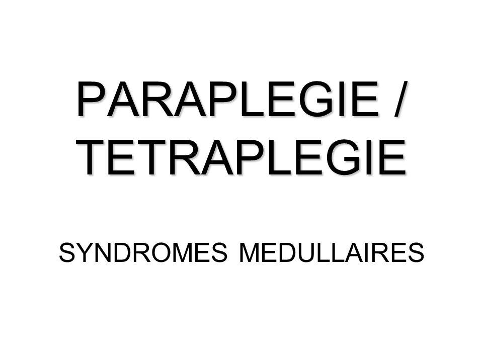 PARAPLEGIE / TETRAPLEGIE SYNDROMES MEDULLAIRES