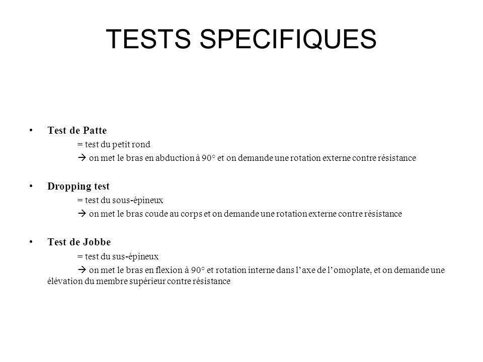 TESTS SPECIFIQUES Test de Patte = test du petit rond on met le bras en abduction à 90° et on demande une rotation externe contre résistance Dropping t