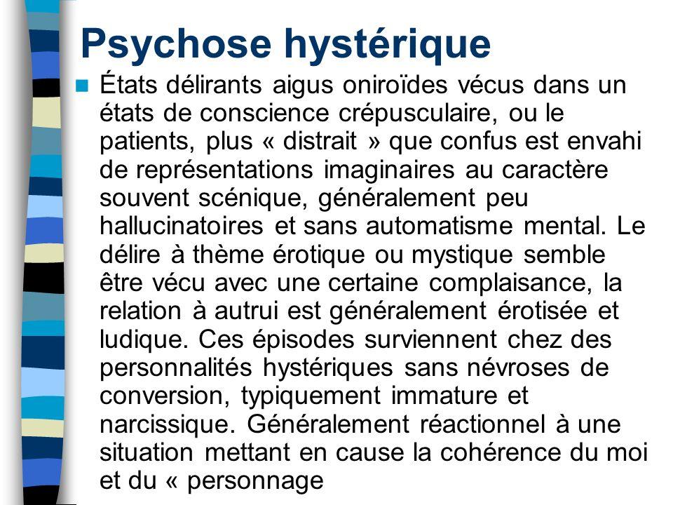 Psychose hystérique États délirants aigus oniroïdes vécus dans un états de conscience crépusculaire, ou le patients, plus « distrait » que confus est