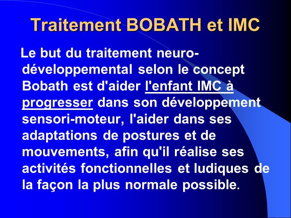 Traitement BOBATH et IMC Le but du traitement neuro- développemental selon le concept Bobath est d'aider l'enfant IMC à progresser dans son développem