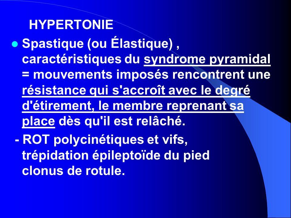 Plastique = caractéristique du syndrome extra-pyramidal.
