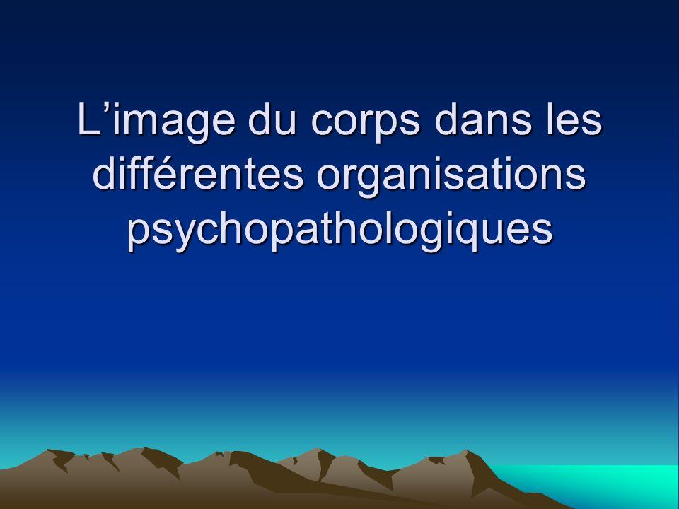 Limage du corps dans les différentes organisations psychopathologiques