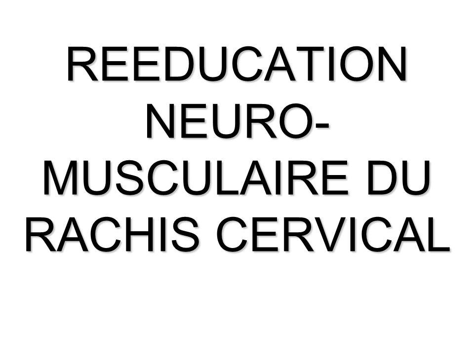 REEDUCATION NEURO- MUSCULAIRE DU RACHIS CERVICAL
