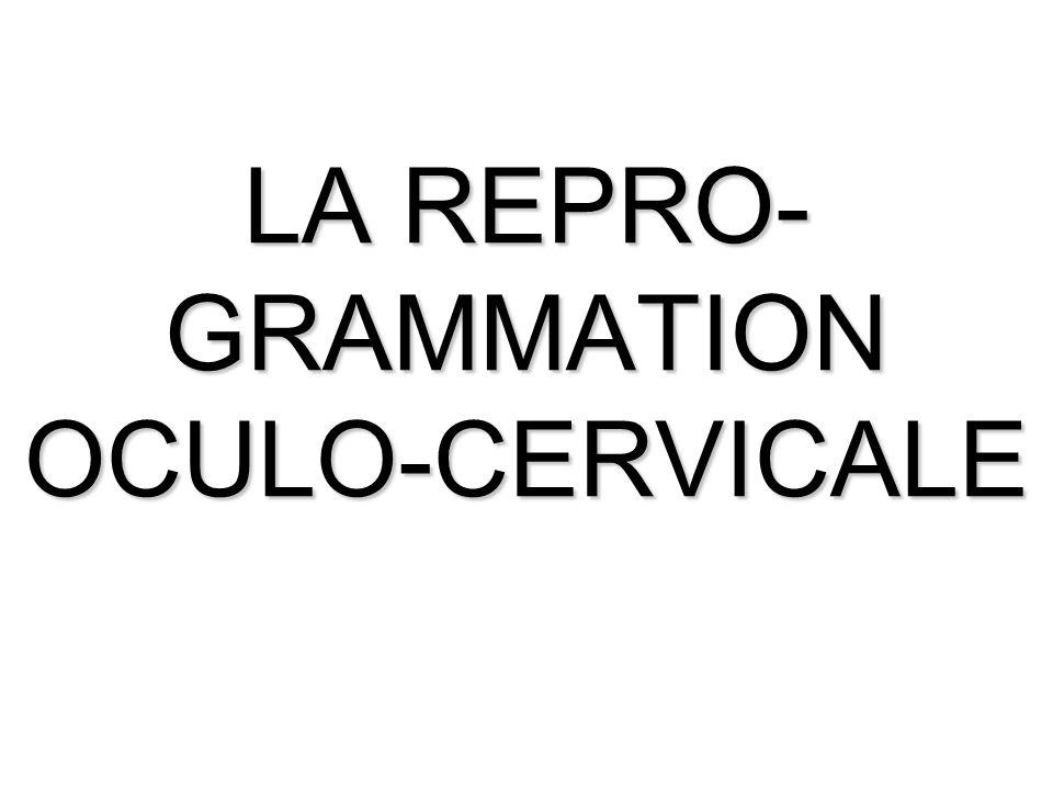 LA REPRO- GRAMMATION OCULO-CERVICALE