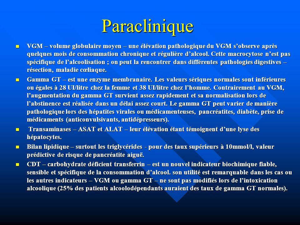 Paraclinique VGM – volume globulaire moyen – une élévation pathologique du VGM sobserve après quelques mois de consommation chronique et régulière dal
