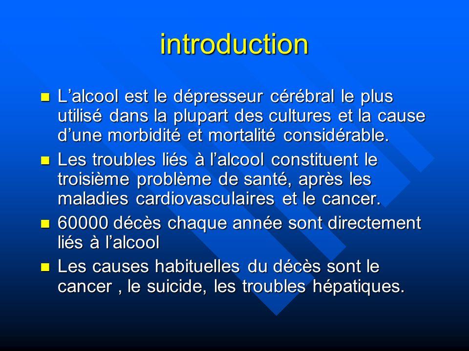 introduction Lalcool est le dépresseur cérébral le plus utilisé dans la plupart des cultures et la cause dune morbidité et mortalité considérable. Lal