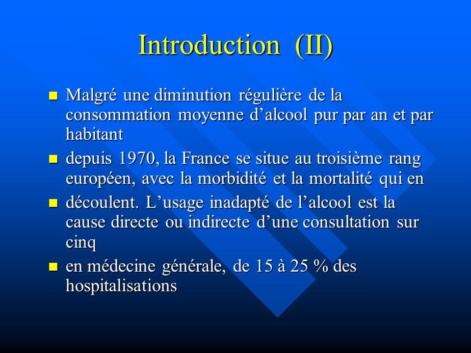 Introduction (II) Malgré une diminution régulière de la consommation moyenne dalcool pur par an et par habitant Malgré une diminution régulière de la