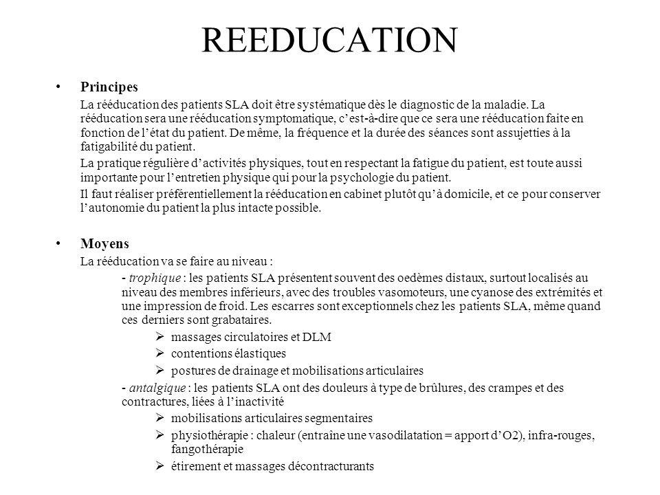 REEDUCATION Principes La rééducation des patients SLA doit être systématique dès le diagnostic de la maladie. La rééducation sera une rééducation symp