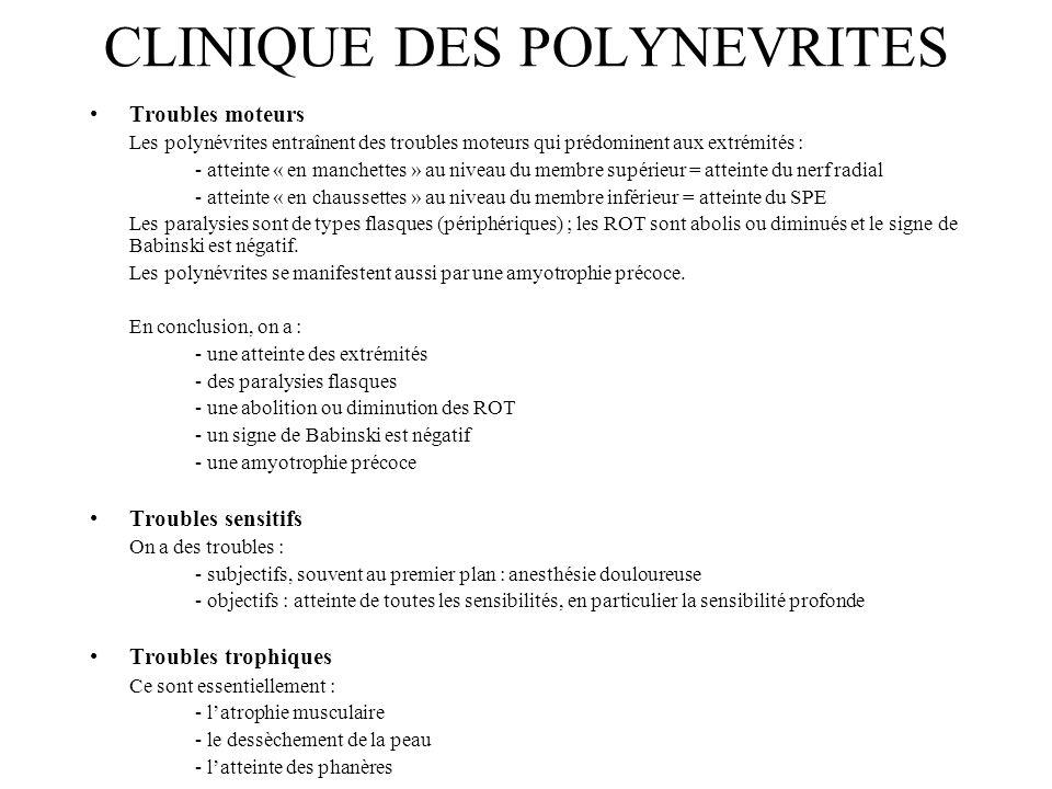 CLINIQUE DES POLYNEVRITES Troubles moteurs Les polynévrites entraînent des troubles moteurs qui prédominent aux extrémités : - atteinte « en manchette