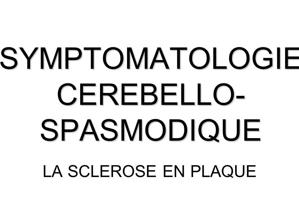 SYMPTOMATOLOGIE CEREBELLO- SPASMODIQUE LA SCLEROSE EN PLAQUE