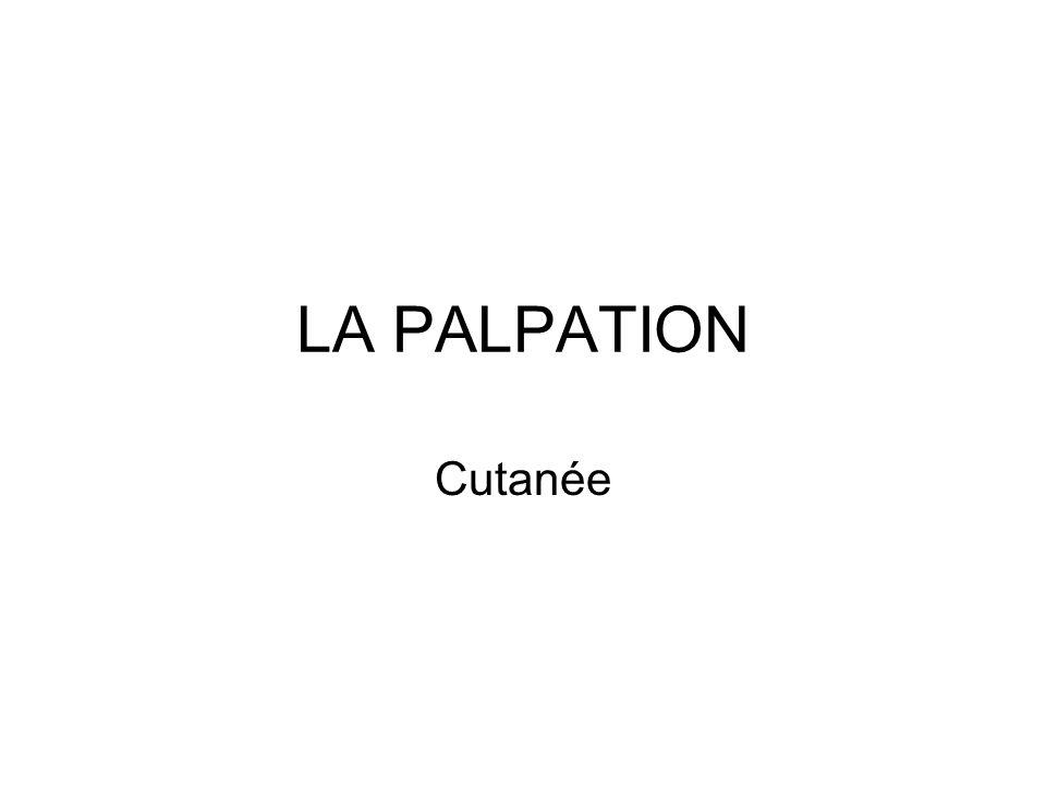 LA PALPATION Cutanée