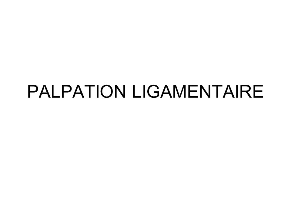 PALPATION LIGAMENTAIRE