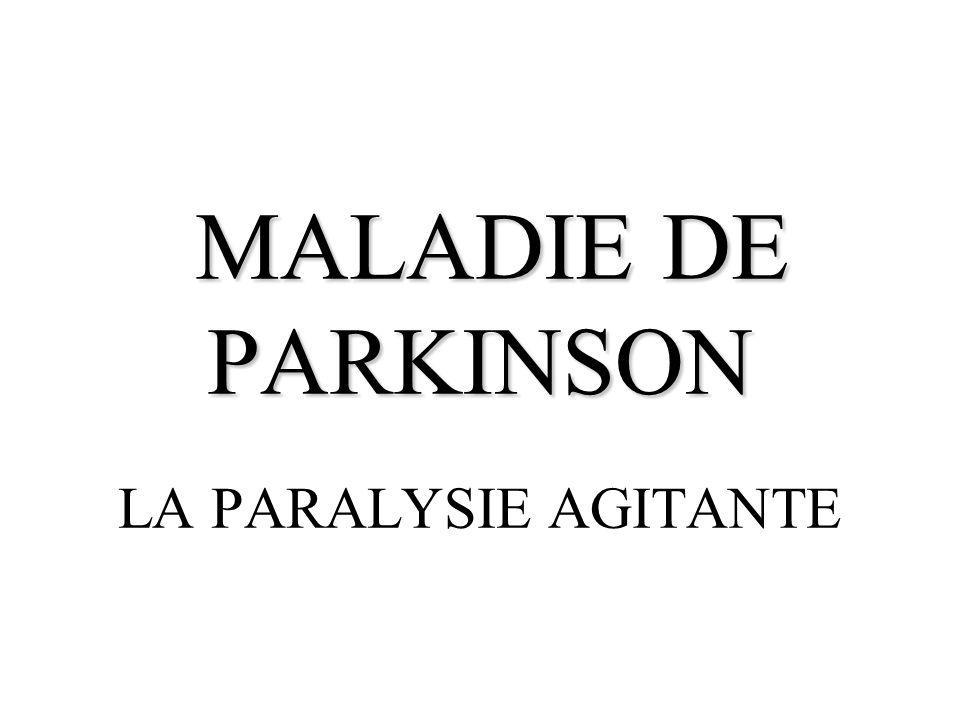 MALADIE DE PARKINSON MALADIE DE PARKINSON LA PARALYSIE AGITANTE