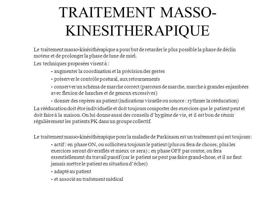 TRAITEMENT MASSO- KINESITHERAPIQUE Le traitement masso-kinésithérapique a pour but de retarder le plus possible la phase de déclin moteur et de prolon