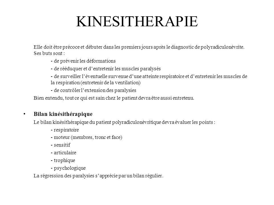 KINESITHERAPIE Elle doit être précoce et débuter dans les premiers jours après le diagnostic de polyradiculonévrite.