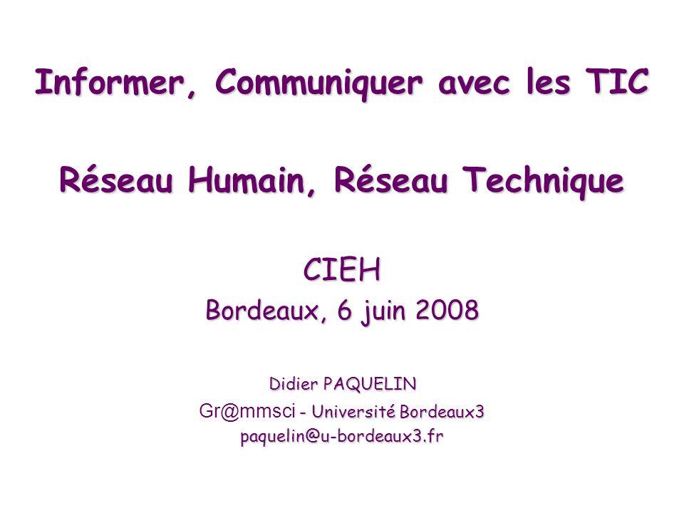 Informer, Communiquer avec les TIC Réseau Humain, Réseau Technique CIEH Bordeaux, 6 juin 2008 Didier PAQUELIN - Université Bordeaux3 Gr@mmsci - Université Bordeaux3paquelin@u-bordeaux3.fr