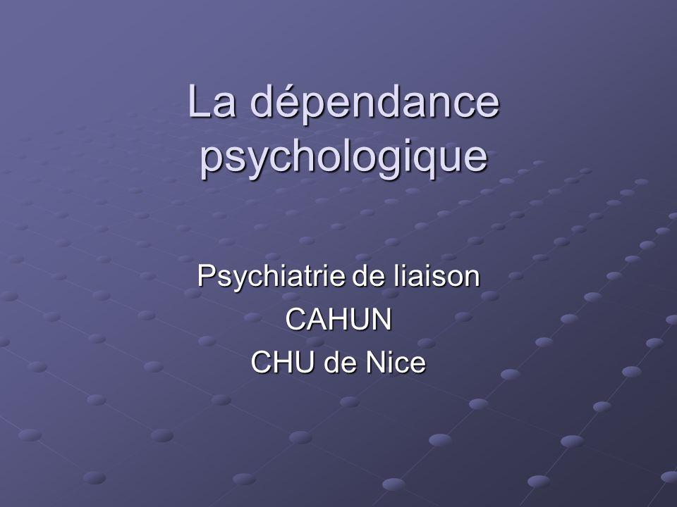 La dépendance psychologique Psychiatrie de liaison CAHUN CHU de Nice