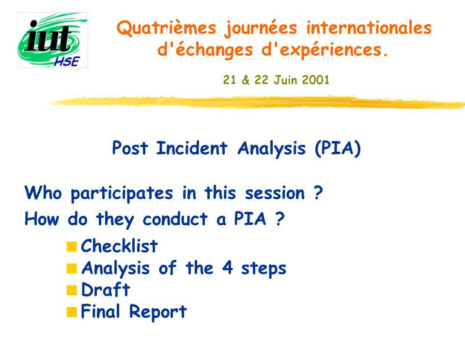 Post Incident Analysis (PIA) Who participates in this session ? How do they conduct a PIA ? Quatrièmes journées internationales d'échanges d'expérienc