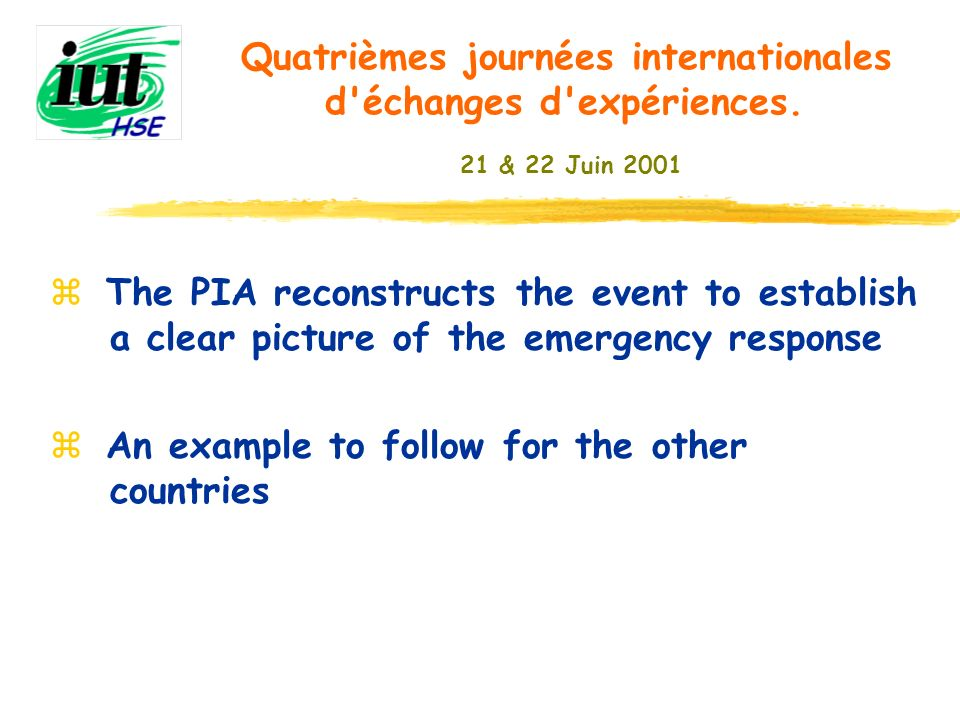 z The PIA reconstructs the event to establish a clear picture of the emergency response z An example to follow for the other countries Quatrièmes jour