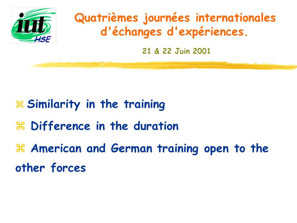 z Similarity in the training z Difference in the duration z American and German training open to the other forces Quatrièmes journées internationales