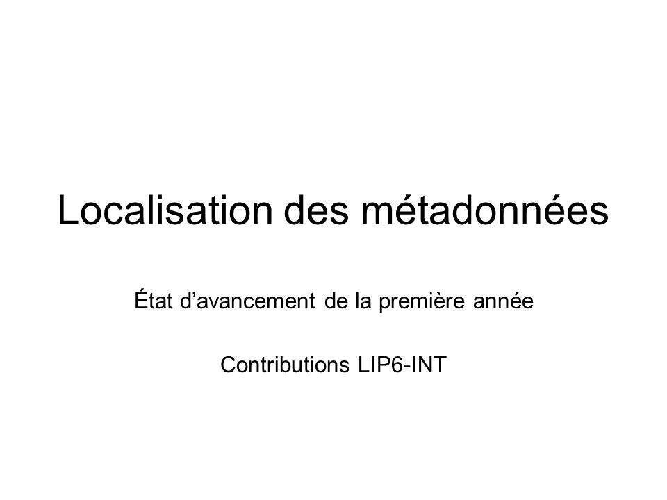 Localisation des métadonnées État davancement de la première année Contributions LIP6-INT