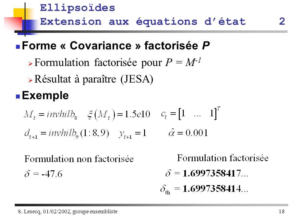 S. Lesecq, 01/02/2002, groupe ensembliste18 Ellipsoïdes Extension aux équations détat2 Forme « Covariance » factorisée P Formulation factorisée pour P