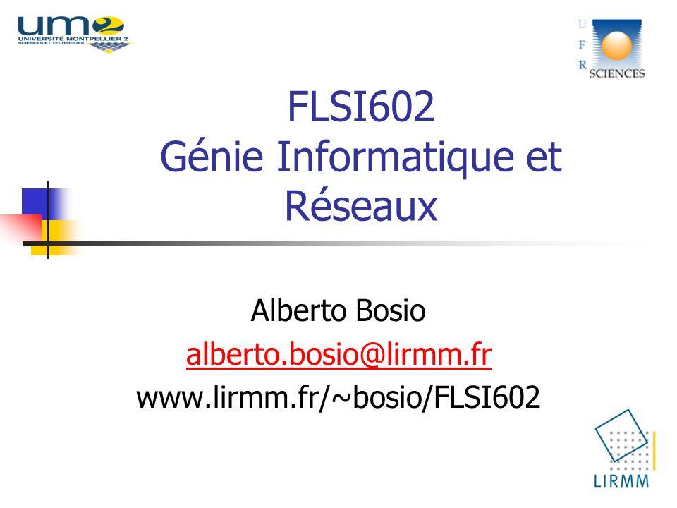 FLSI602 Génie Informatique et Réseaux Alberto Bosio alberto.bosio@lirmm.fr www.lirmm.fr/~bosio/FLSI602