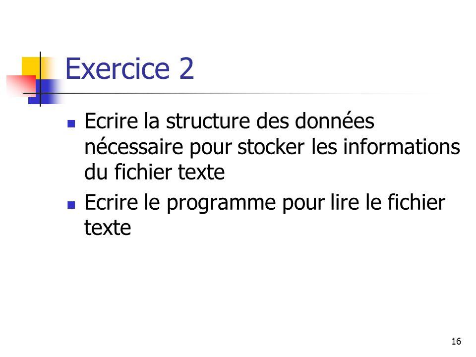 16 Exercice 2 Ecrire la structure des données nécessaire pour stocker les informations du fichier texte Ecrire le programme pour lire le fichier texte