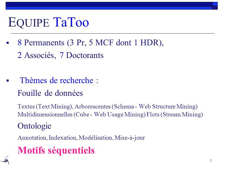 E QUIPE TaToo 8 Permanents (3 Pr, 5 MCF dont 1 HDR), 2 Associés, 7 Doctorants Thèmes de recherche : Fouille de données Textes (Text Mining), Arboresce