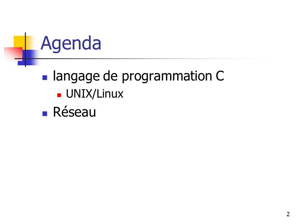 2 Agenda langage de programmation C UNIX/Linux Réseau