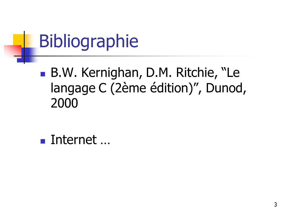 3 Bibliographie B.W. Kernighan, D.M. Ritchie, Le langage C (2ème édition), Dunod, 2000 Internet …