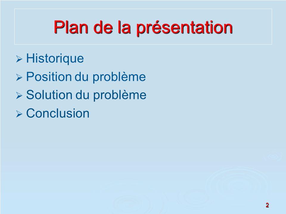 2 Plan de la présentation Historique Position du problème Solution du problème Conclusion