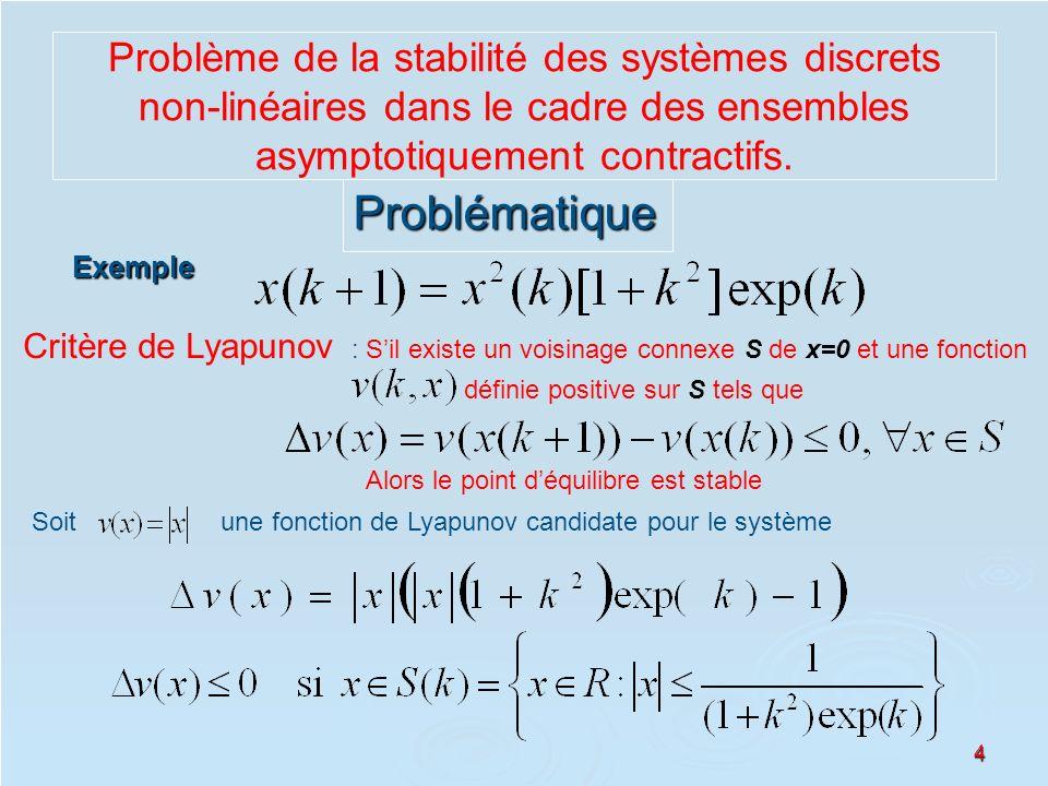 4Exemple Soitune fonction de Lyapunov candidate pour le système Critère de Lyapunov : Sil existe un voisinage connexe S de x=0 et une fonction définie