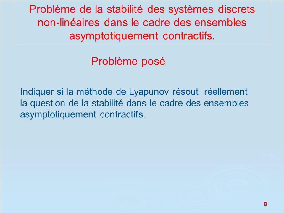 8 Problème posé Indiquer si la méthode de Lyapunov résout réellement la question de la stabilité dans le cadre des ensembles asymptotiquement contract