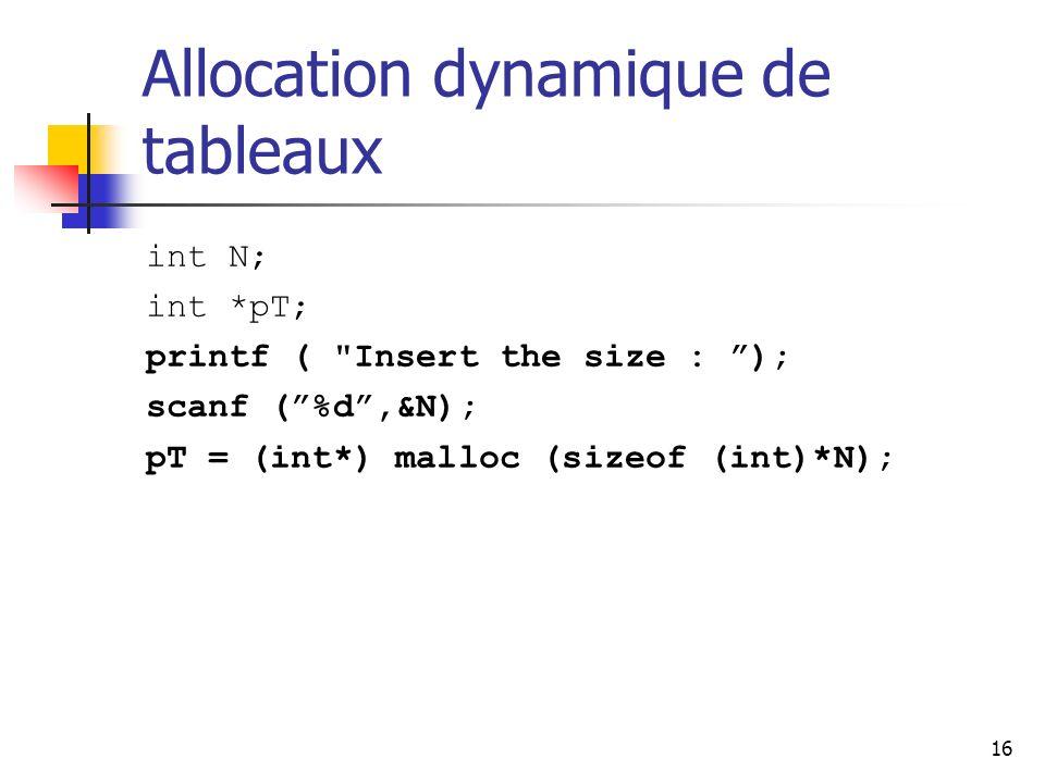 16 Allocation dynamique de tableaux int N; int *pT; printf (