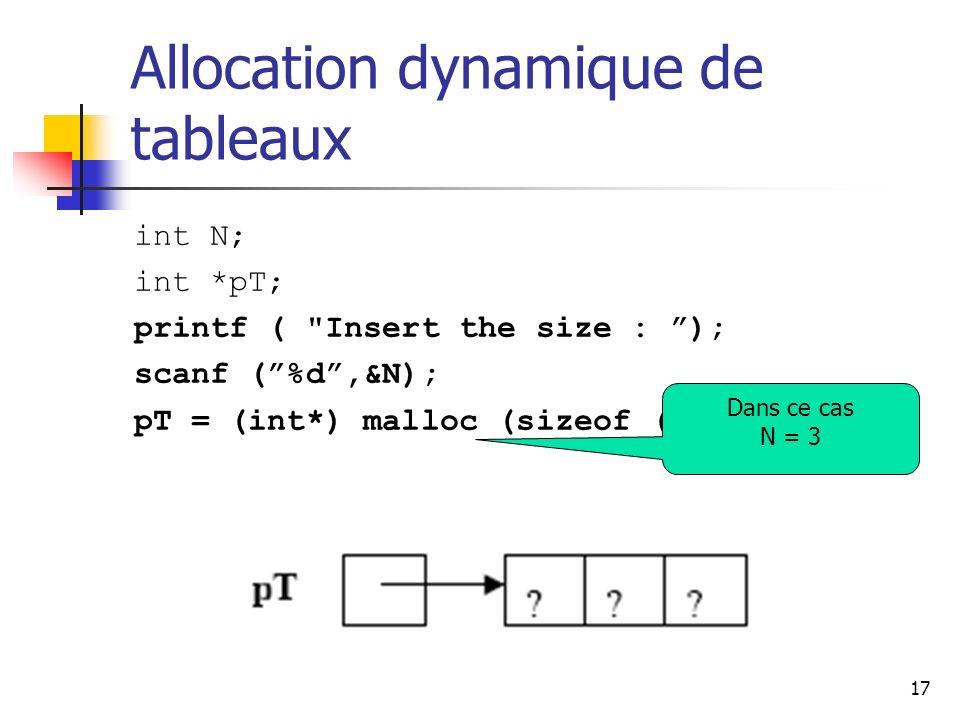 17 Allocation dynamique de tableaux int N; int *pT; printf (