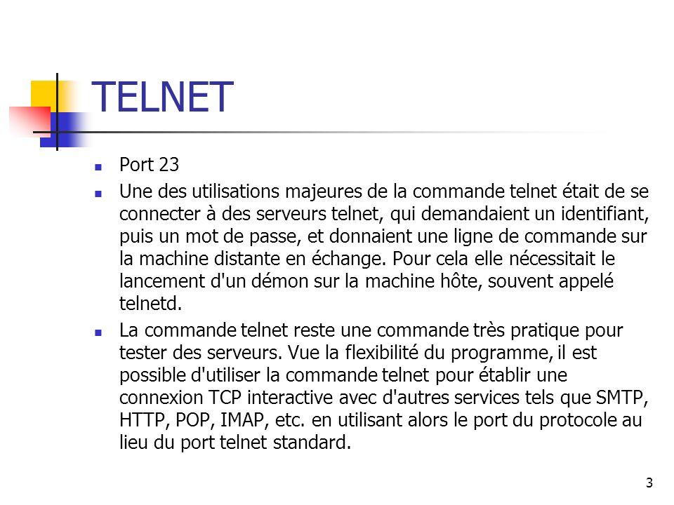 TELNET Port 23 Une des utilisations majeures de la commande telnet était de se connecter à des serveurs telnet, qui demandaient un identifiant, puis u
