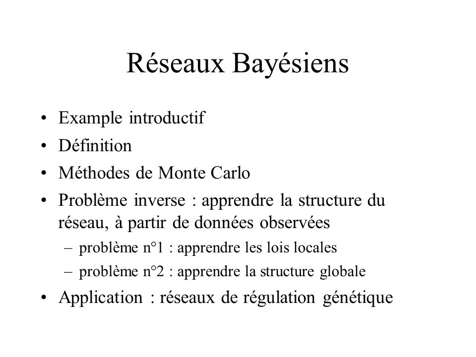 Réseaux Bayésiens Example introductif Définition Méthodes de Monte Carlo Problème inverse : apprendre la structure du réseau, à partir de données obse