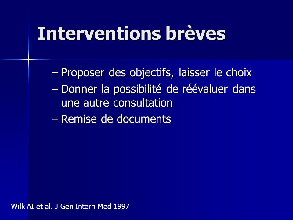 Interventions brèves –Proposer des objectifs, laisser le choix –Donner la possibilité de réévaluer dans une autre consultation –Remise de documents Wi